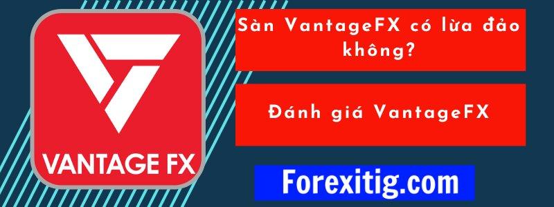 Đánh giá sàn VantageFX có lừa đảo không