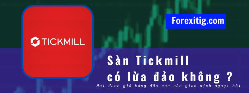 Sàn Tickmill lừa đảo không -Đáng để đầu tư không