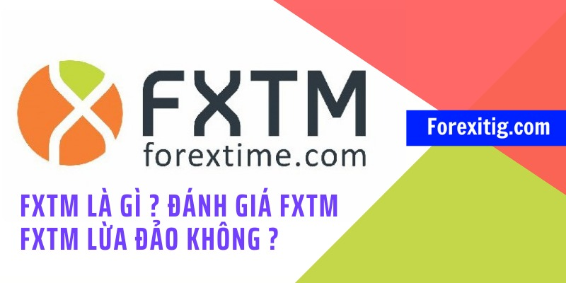 FXTM là gì Đánh giá sàn FXTM lừa đảo không