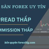 Top sàn Forex uy tín có Spread và Commission thấp nhất